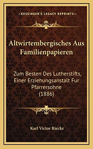 9781168171122: Altwirtembergisches Aus Familienpapieren: Zum Besten Des Lutherstifts, Einer Erziehungsanstalt Fur Pfarrersohne (1886)