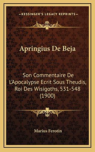 9781168171863: Apringius De Beja: Son Commentaire De L'Apocalypse Ecrit Sous Theudis, Roi Des Wisigoths, 531-548 (1900) (French Edition)