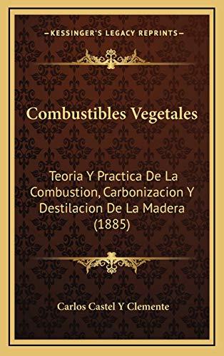 9781168178756: Combustibles Vegetales: Teoria y Practica de La Combustion, Carbonizacion y Destilacion de La Madera (1885)