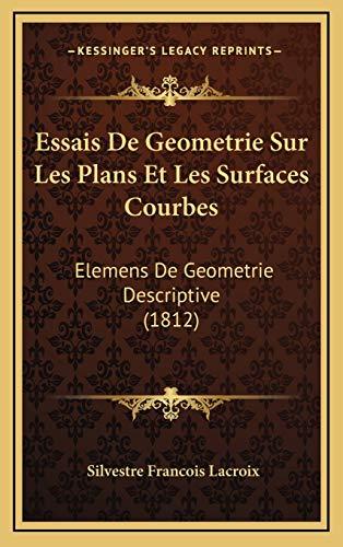 9781168183682: Essais De Geometrie Sur Les Plans Et Les Surfaces Courbes: Elemens De Geometrie Descriptive (1812) (French Edition)