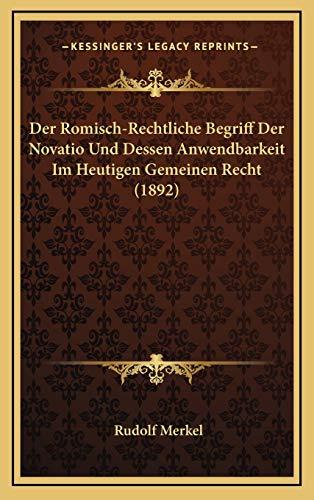 9781168184177: Der Romisch-Rechtliche Begriff Der Novatio Und Dessen Anwendbarkeit Im Heutigen Gemeinen Recht (1892) (German Edition)