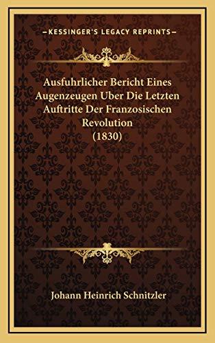 9781168184580: Ausfuhrlicher Bericht Eines Augenzeugen Uber Die Letzten Auftritte Der Franzosischen Revolution (1830)