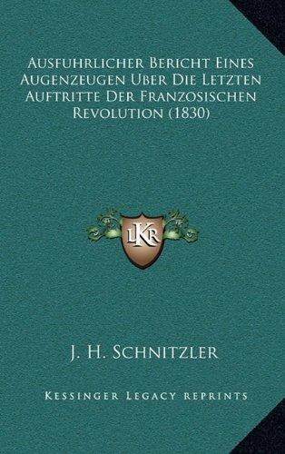 9781168185204: Ausfuhrlicher Bericht Eines Augenzeugen Uber Die Letzten Auftritte Der Franzosischen Revolution (1830)