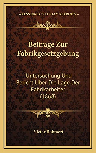 9781168186447: Beitrage Zur Fabrikgesetzgebung: Untersuchung Und Bericht Uber Die Lage Der Fabrikarbeiter (1868)