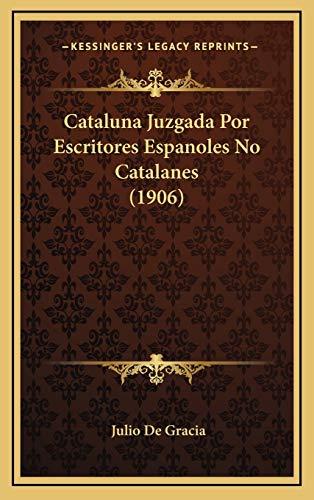 9781168191892: Cataluna Juzgada Por Escritores Espanoles No Catalanes (1906) (Spanish Edition)