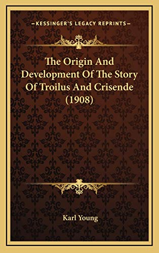 9781168198013: The Origin And Development Of The Story Of Troilus And Crisende (1908)