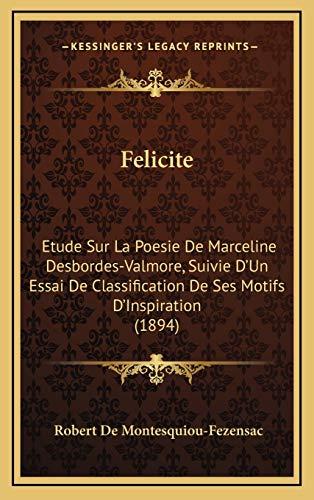 9781168198594: Felicite: Etude Sur La Poesie de Marceline Desbordes-Valmore, Suivie D'Un Essai de Classification de Ses Motifs D'Inspiration (1894)
