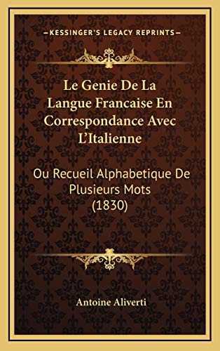 9781168200785: Le Genie De La Langue Francaise En Correspondance Avec L'Italienne: Ou Recueil Alphabetique De Plusieurs Mots (1830) (French Edition)