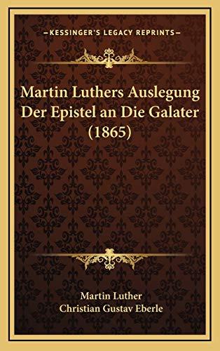 9781168201539: Martin Luthers Auslegung Der Epistel an Die Galater (1865) (German Edition)