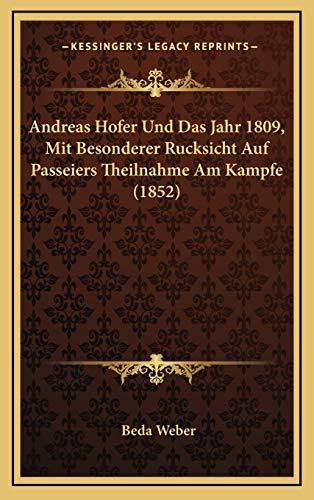 9781168202062: Andreas Hofer Und Das Jahr 1809, Mit Besonderer Rucksicht Auf Passeiers Theilnahme Am Kampfe (1852) (German Edition)