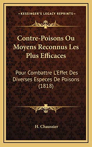 9781168202314: Contre-Poisons Ou Moyens Reconnus Les Plus Efficaces: Pour Combattre L'Effet Des Diverses Especes De Poisons (1818) (French Edition)