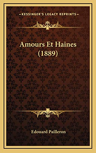 9781168203113: Amours Et Haines (1889) (French Edition)