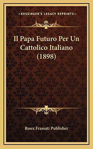 9781168203465: Il Papa Futuro Per Un Cattolico Italiano (1898)
