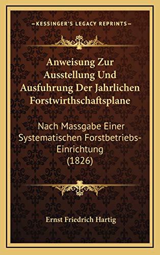 9781168207289: Anweisung Zur Ausstellung Und Ausfuhrung Der Jahrlichen Forstwirthschaftsplane: Nach Massgabe Einer Systematischen Forstbetriebs-Einrichtung (1826) (German Edition)