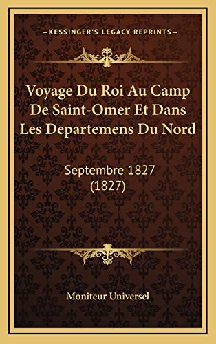 9781168208361: Voyage Du Roi Au Camp de Saint-Omer Et Dans Les Departemens Du Nord: Septembre 1827 (1827)
