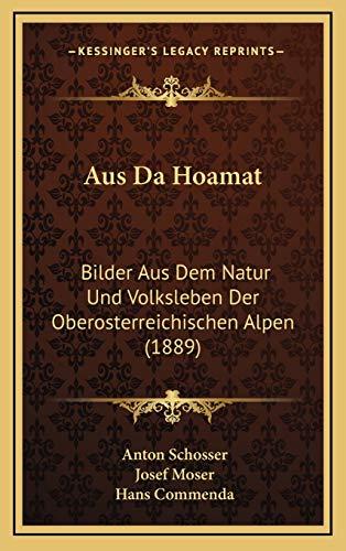 9781168208545: Aus Da Hoamat: Bilder Aus Dem Natur Und Volksleben Der Oberosterreichischen Alpen (1889) (German Edition)