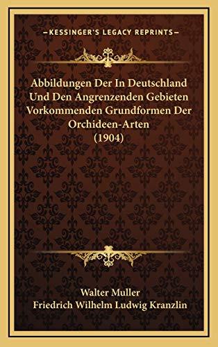 9781168213327: Abbildungen Der In Deutschland Und Den Angrenzenden Gebieten Vorkommenden Grundformen Der Orchideen-Arten (1904) (German Edition)