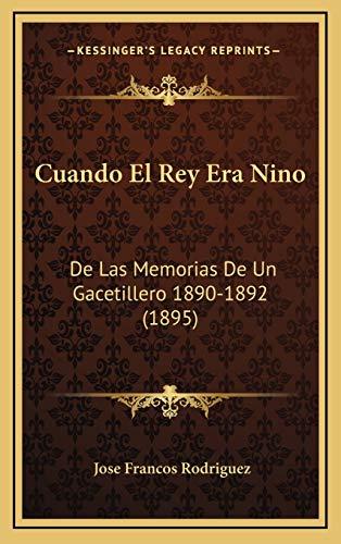 9781168213976: Cuando El Rey Era Nino: De Las Memorias De Un Gacetillero 1890-1892 (1895) (Spanish Edition)