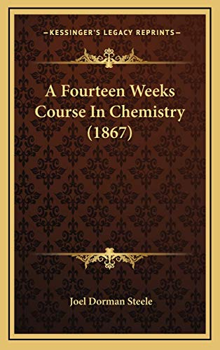 9781168214430: A Fourteen Weeks Course In Chemistry (1867)