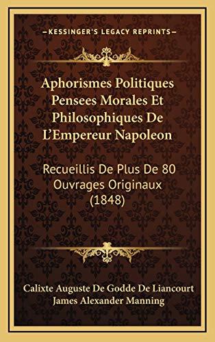 9781168218995: Aphorismes Politiques Pensees Morales Et Philosophiques De L'Empereur Napoleon: Recueillis De Plus De 80 Ouvrages Originaux (1848) (French Edition)