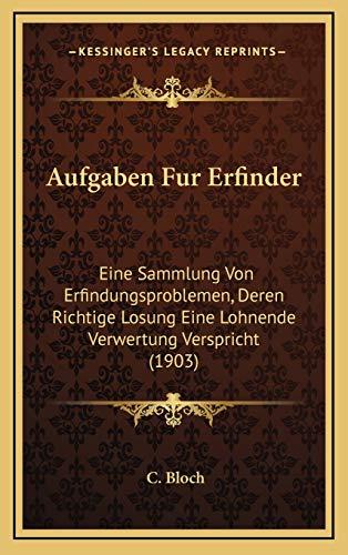 9781168220271: Aufgaben Fur Erfinder: Eine Sammlung Von Erfindungsproblemen, Deren Richtige Losung Eine Lohnende Verwertung Verspricht (1903)