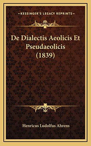 9781168222800: De Dialectis Aeolicis Et Pseudaeolicis (1839) (Latin Edition)