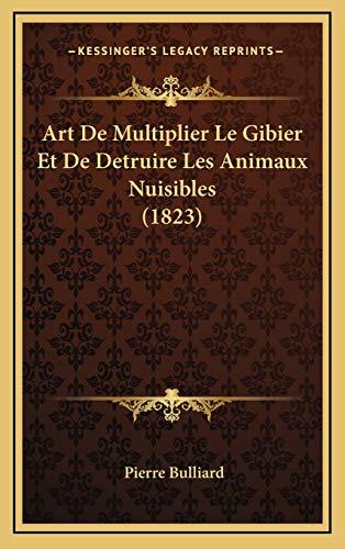 9781168226020: Art De Multiplier Le Gibier Et De Detruire Les Animaux Nuisibles (1823) (French Edition)