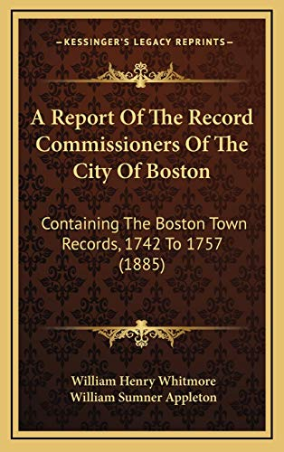 9781168235053: A Report Of The Record Commissioners Of The City Of Boston: Containing The Boston Town Records, 1742 To 1757 (1885)