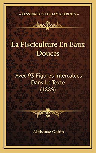 9781168236395: La Pisciculture En Eaux Douces: Avec 93 Figures Intercalees Dans Le Texte (1889) (French Edition)