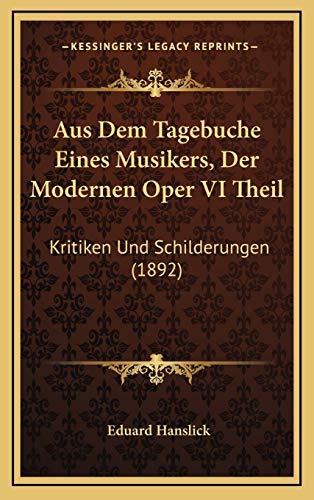 9781168238443: Aus Dem Tagebuche Eines Musikers, Der Modernen Oper VI Theil: Kritiken Und Schilderungen (1892) (German Edition)