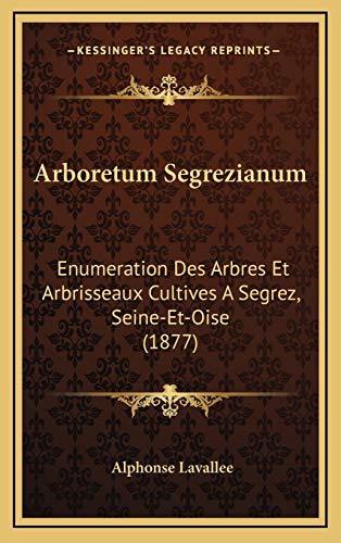 9781168238900: Arboretum Segrezianum: Enumeration Des Arbres Et Arbrisseaux Cultives a Segrez, Seine-Et-Oise (1877)