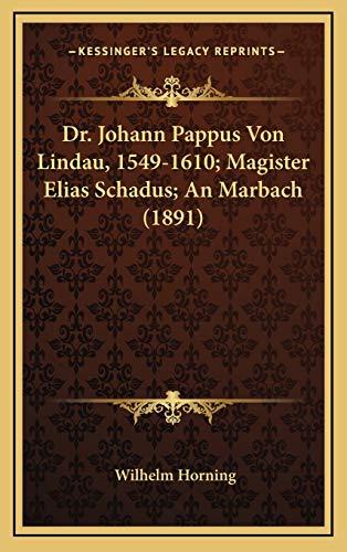 9781168245106: Dr. Johann Pappus Von Lindau, 1549-1610; Magister Elias Schadus; An Marbach (1891)