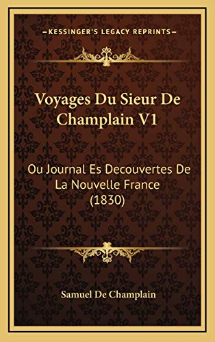 9781168245878: Voyages Du Sieur De Champlain V1: Ou Journal Es Decouvertes De La Nouvelle France (1830) (French Edition)