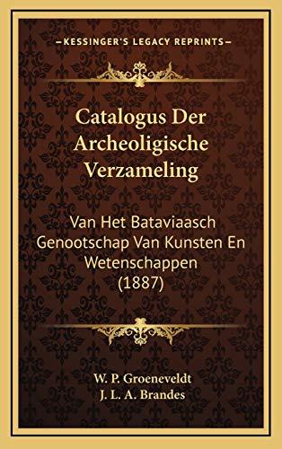 9781168246240: Catalogus Der Archeoligische Verzameling: Van Het Bataviaasch Genootschap Van Kunsten En Wetenschappen (1887) (Dutch Edition)