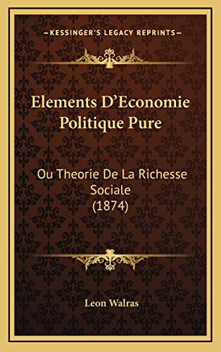 9781168246714: Elements D'Economie Politique Pure: Ou Theorie De La Richesse Sociale (1874) (French Edition)