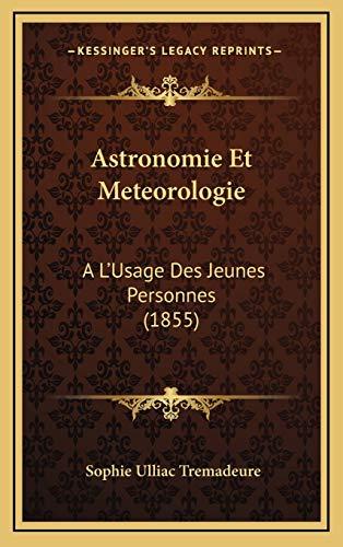 9781168248312: Astronomie Et Meteorologie: A L'Usage Des Jeunes Personnes (1855) (French Edition)