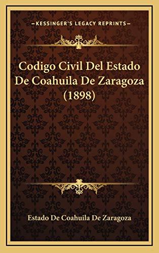 9781168249197: Codigo Civil Del Estado De Coahuila De Zaragoza (1898) (Spanish Edition)