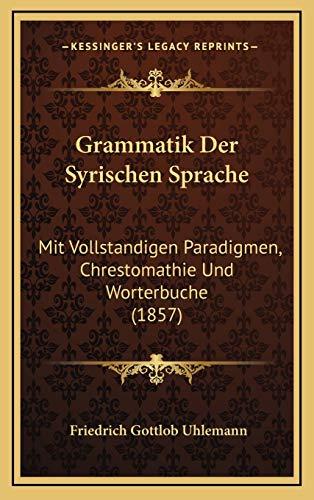 9781168250247: Grammatik Der Syrischen Sprache: Mit Vollstandigen Paradigmen, Chrestomathie Und Worterbuche (1857)