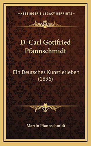 9781168255587: D. Carl Gottfried Pfannschmidt: Ein Deutsches Kunstlerleben (1896)