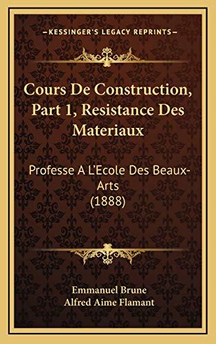 9781168255938: Cours De Construction, Part 1, Resistance Des Materiaux: Professe A L'Ecole Des Beaux-Arts (1888) (French Edition)