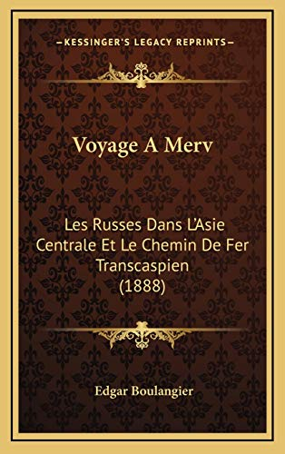 9781168256164: Voyage A Merv: Les Russes Dans L'Asie Centrale Et Le Chemin De Fer Transcaspien (1888) (French Edition)