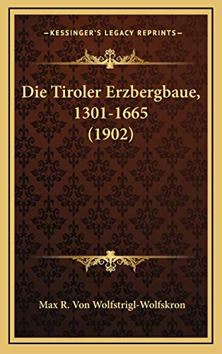9781168260550: Die Tiroler Erzbergbaue, 1301-1665 (1902)