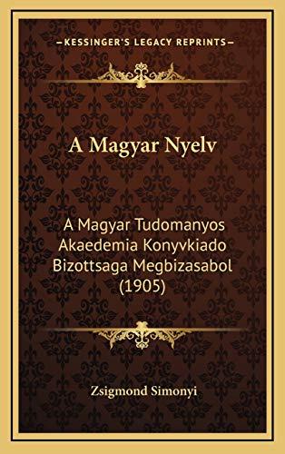 9781168262424: A Magyar Nyelv: A Magyar Tudomanyos Akaedemia Konyvkiado Bizottsaga Megbizasabol (1905)
