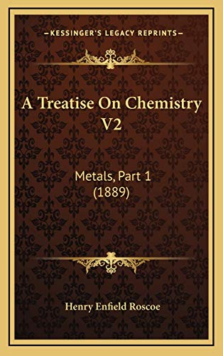 9781168262929: A Treatise On Chemistry V2: Metals, Part 1 (1889)