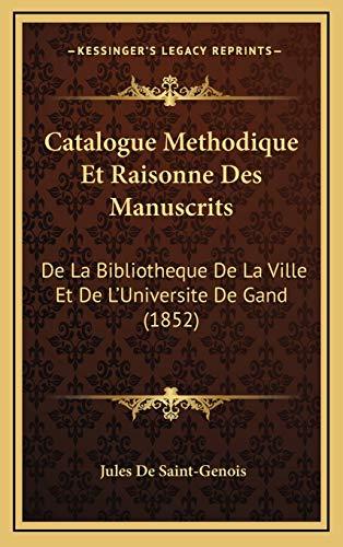 9781168263834: Catalogue Methodique Et Raisonne Des Manuscrits: De La Bibliotheque De La Ville Et De L'Universite De Gand (1852) (French Edition)