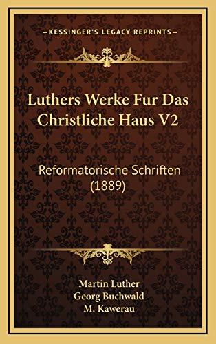 Luthers Werke Fur Das Christliche Haus V2: Reformatorische Schriften (1889) (German Edition) (1168264448) by Luther, Martin