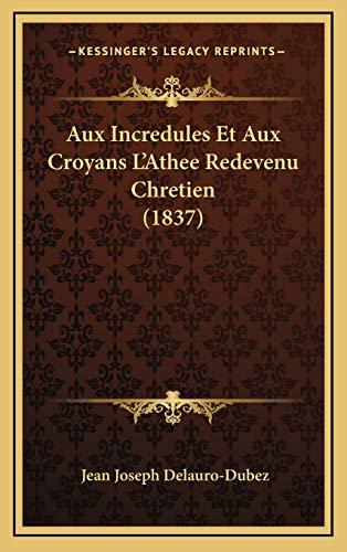 9781168265227: Aux Incredules Et Aux Croyans L'Athee Redevenu Chretien (1837)