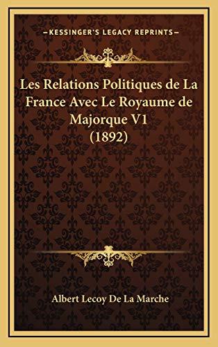 9781168266187: Les Relations Politiques de La France Avec Le Royaume de Majorque V1 (1892) (French Edition)