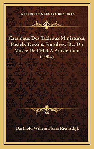 9781168266996: Catalogue Des Tableaux Miniatures, Pastels, Dessins Encadres, Etc. Du Musee de L'Etat a Amsterdam (1904)