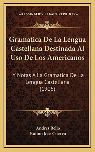 9781168267344: Gramatica De La Lengua Castellana Destinada Al Uso De Los Americanos: Y Notas A La Gramatica De La Lengua Castellana (1905) (Spanish Edition)
